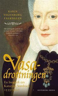 Vasadrottningen : en biografi om Katarina Stenbock av Karin Tegenborg Falkdalen