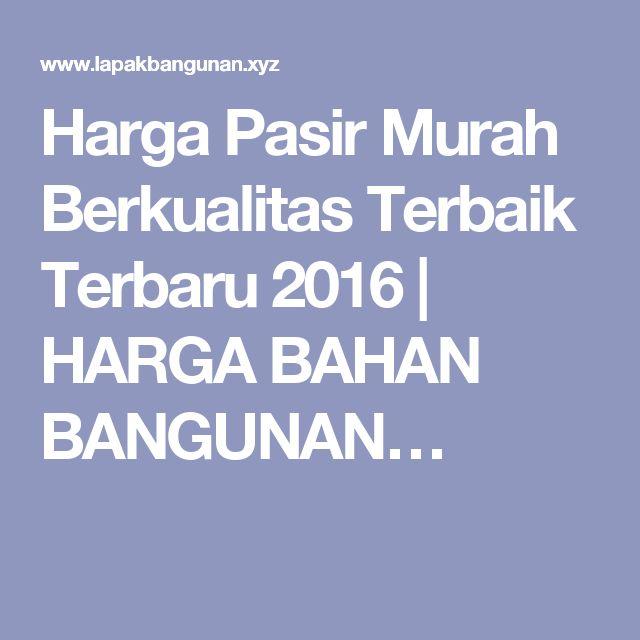 Harga Pasir Murah Berkualitas Terbaik Terbaru 2016 | HARGA BAHAN BANGUNAN…
