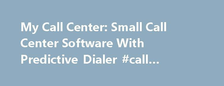 My Call Center: Small Call Center Software With Predictive Dialer #call #centre #software http://trinidad-and-tobago.nef2.com/my-call-center-small-call-center-software-with-predictive-dialer-call-centre-software/  CALL CENTER SOFTWARE Smart Phone Recorder, the PC based small call center recording software can record your inbound telephone calls at an incredible compression rate of 3.7mb/hour into windows wave(.wav) files using voice modems. Also you may import an phone list and dial out to…