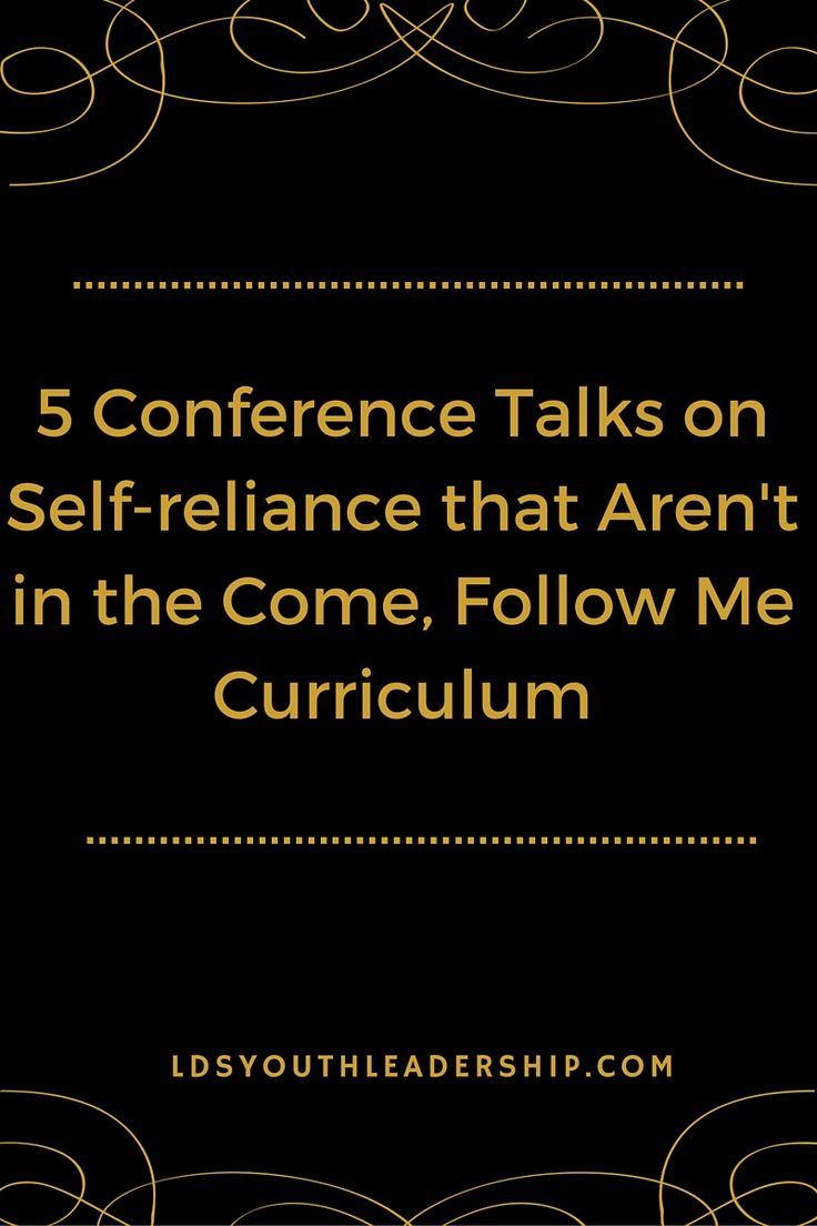 5 Conference Talks on Self-Reliance That Aren't in the Come, Follow Me Curriculum