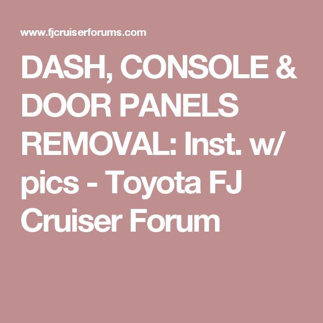 DASH, CONSOLE & DOOR PANELS REMOVAL: Inst. w/ pics - Toyota FJ Cruiser Forum