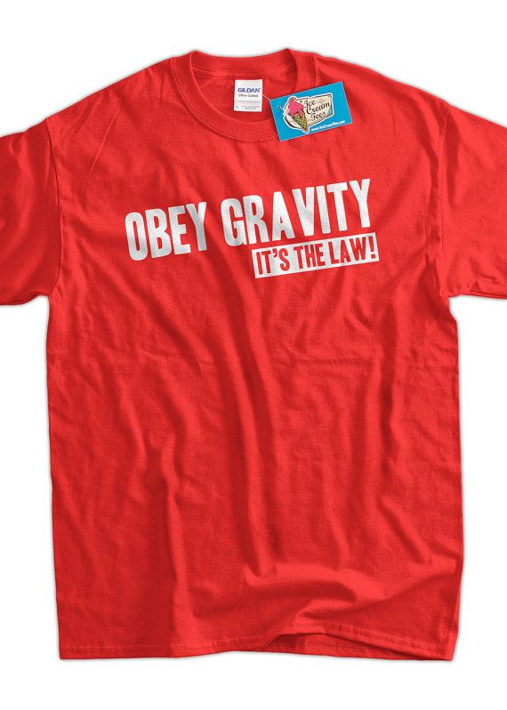 Gravity Geek Science TShirt Obey Gravity It's The by IceCreamTees, $14.99