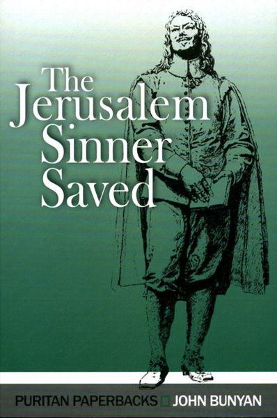 The Jerusalem Sinner Saved, or, Good News for the Vilest of Men