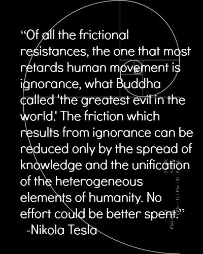 frictional resistances, the greatest evil in the world, and the spread  of knowledge...Nikola Tesla.