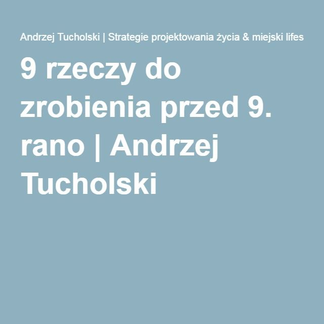 9 rzeczy do zrobienia przed 9. rano   Andrzej Tucholski