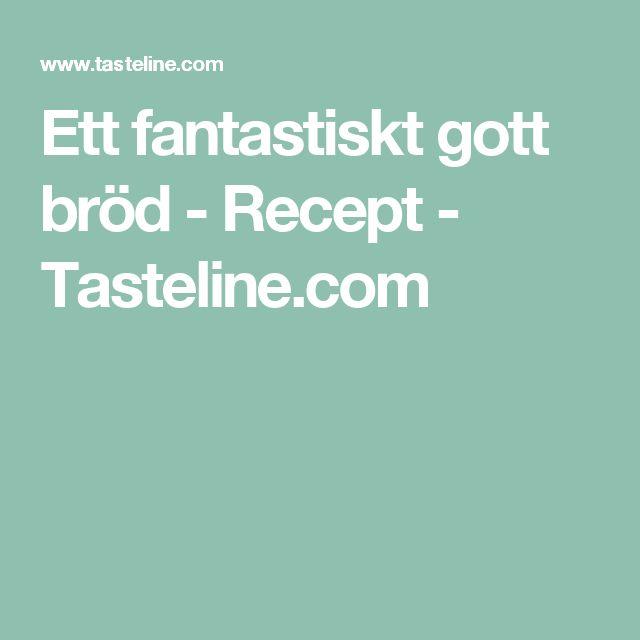 Ett fantastiskt gott bröd - Recept - Tasteline.com