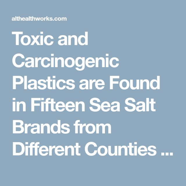 Toxic and Carcinogenic Plastics are Found in Fifteen Sea Salt Brands from Different Counties (One Country is The WORST!) | AltHealthWorks.com