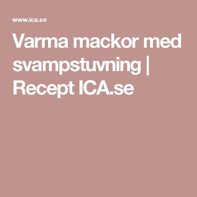 Varma mackor med svampstuvning | Recept ICA.se