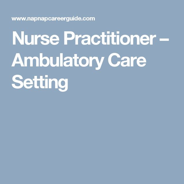 Nurse Practitioner – Ambulatory Care Setting