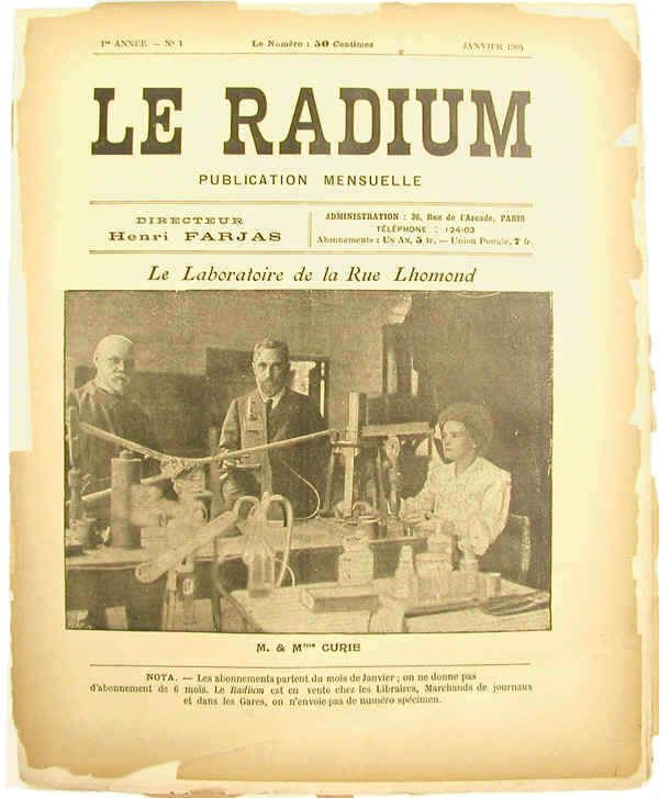 The First Issue of Le Radium (1904) - the first scientific journal devoted to radioactivity and related subjects.  Cover features the three codiscoverors of the element radium: Gustave Bemont, Pierre Curie and Marie Curie.