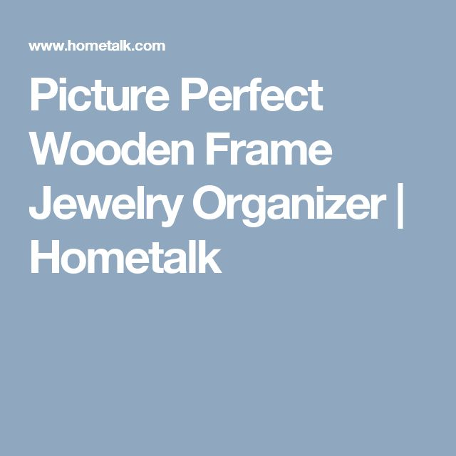 Picture Perfect Wooden Frame Jewelry Organizer | Hometalk