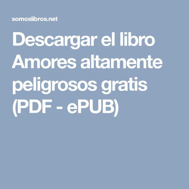 Descargar el libro Amores altamente peligrosos gratis (PDF - ePUB)