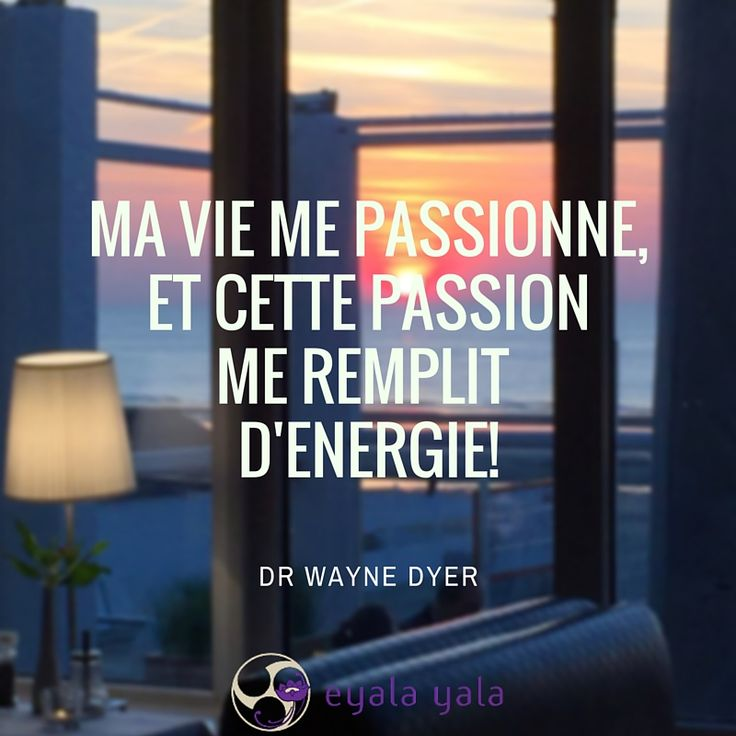 Ma vie me passionne et cette passion me remplit d'énergie - Dr Wayne Dyer