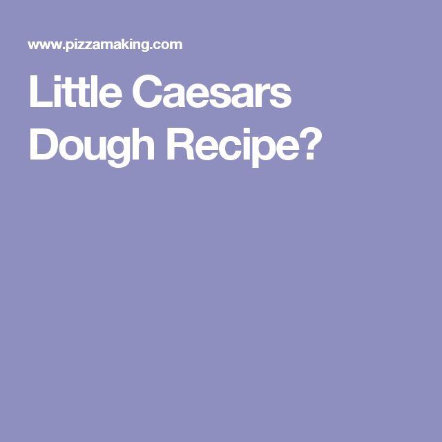 Little Caesars Dough Recipe?