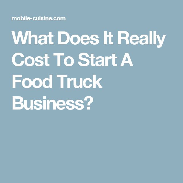 What Does It Really Cost To Start A Food Truck Business?