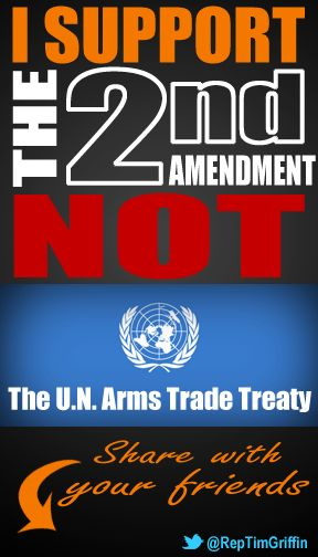 I support the 2nd Amendment of the US Constitution, NOT the U.N. Arms Trade Treaty.