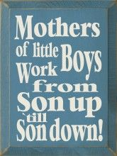 Mothers of little boys work from son up to son downMothers, Quotes, Sons, Truths, So True, Baby, Kids, Mom, Little Boys