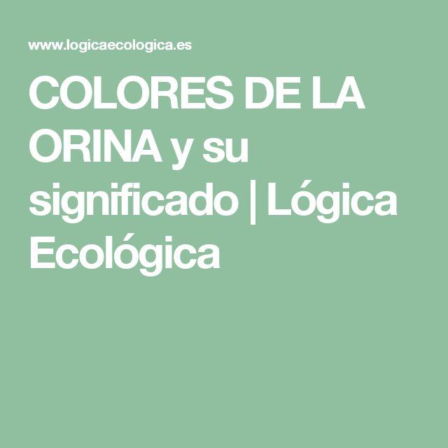 COLORES DE LA ORINA y su significado | Lógica Ecológica