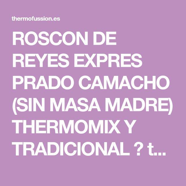 ROSCON DE REYES EXPRES PRADO CAMACHO (SIN MASA MADRE) THERMOMIX Y TRADICIONAL ← thermo fussion cook