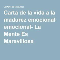Carta de la vida a la madurez emocional- La Mente Es Maravillosa