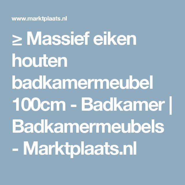 ≥ Massief eiken houten badkamermeubel 100cm - Badkamer | Badkamermeubels - Marktplaats.nl