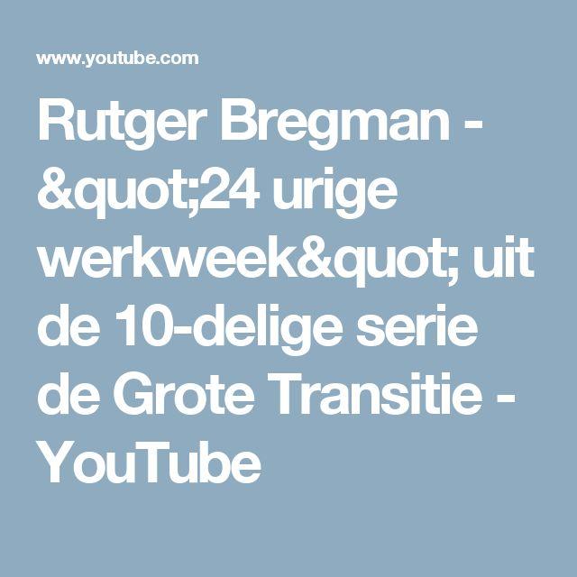 """Rutger Bregman - """"24 urige werkweek"""" uit de 10-delige serie de Grote Transitie - YouTube"""