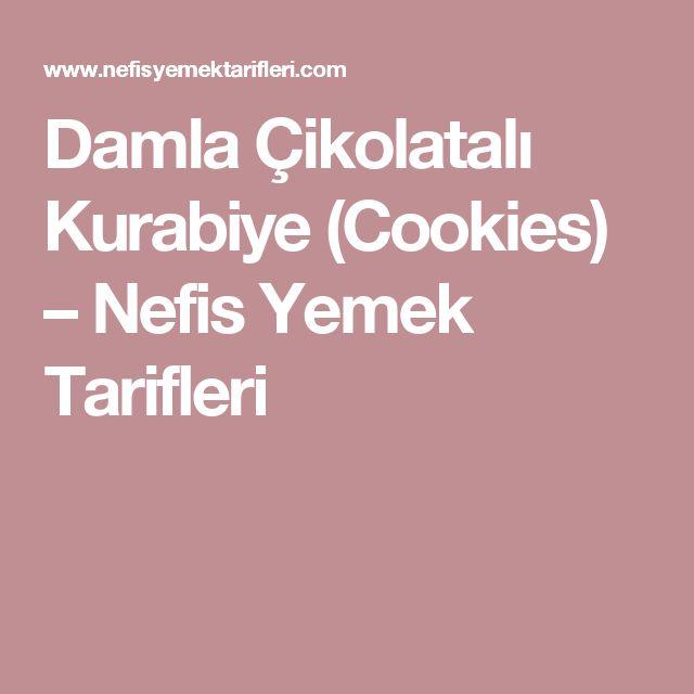 Damla Çikolatalı Kurabiye (Cookies) – Nefis Yemek Tarifleri