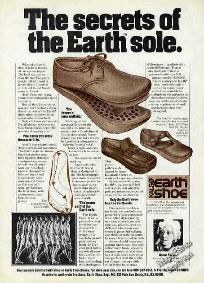 Earth shoes Saw Orson Bean walk out on the Tonight Show wearing a pair of these and I just HAD to have a pair--- bought 'em the following week!