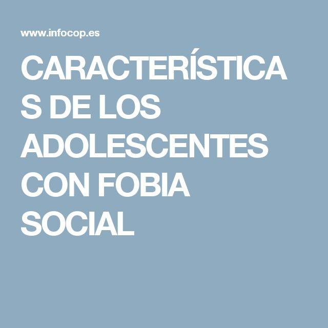 CARACTERÍSTICAS DE LOS ADOLESCENTES CON FOBIA SOCIAL