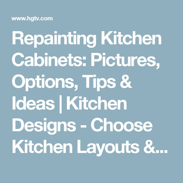 Repainting Kitchen Cabinets: Pictures, Options, Tips & Ideas | Kitchen Designs - Choose Kitchen Layouts & Remodeling Materials | HGTV