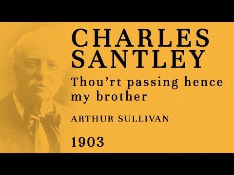 Sir Charles Santley - Thou'rt passing hence my brother (Arthur Sullivan) - Recorded 1903 - YouTube