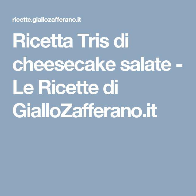 Ricetta Tris di cheesecake salate - Le Ricette di GialloZafferano.it