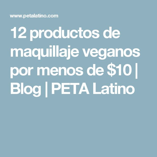 12 productos de maquillaje veganos por menos de $10 | Blog | PETA Latino