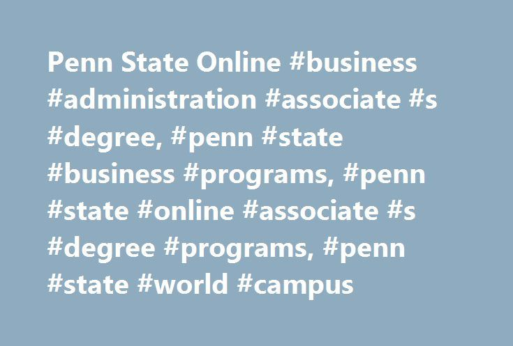 Penn State Online #business #administration #associate #s #degree, #penn #state #business #programs, #penn #state #online #associate #s #degree #programs, #penn #state #world #campus http://georgia.remmont.com/penn-state-online-business-administration-associate-s-degree-penn-state-business-programs-penn-state-online-associate-s-degree-programs-penn-state-world-campus/  # Associate in Science in Business Administration Business Essentials to Advance Your Career To be successful in today's…