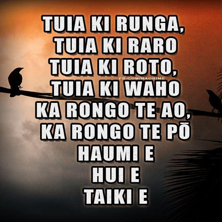 Tuia ki runga, Tuia ki raro Tuia ki roto, Tuia ki waho Ka rongo te ao, Ka rongo te pō Haumi e, Hui e Taiki e.