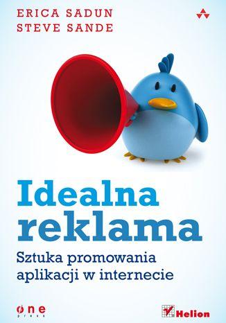 Idealna reklama. Sztuka promowania aplikacji w internecie  #helion #reklama #emarketing #ksiazka #onepress
