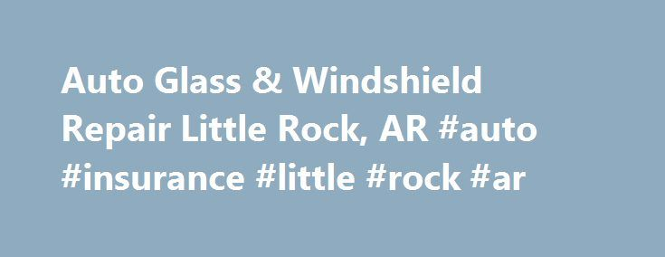 Auto Glass & Windshield Repair Little Rock, AR #auto #insurance #little #rock #ar http://nashville.remmont.com/auto-glass-windshield-repair-little-rock-ar-auto-insurance-little-rock-ar/  # Little Rock About Us If you are looking for windshield repairs, home window replacement or commercial glass services of almost any kind, Binswanger Glass of Little Rock, AR is your glass company. We can handle nearly any kind of custom glass job that you may have. We strive for professionalism and customer…
