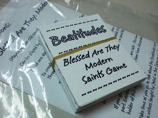 Beatitudes and Modern Saints Game The topic is Beatitudes.  A game that follows the same rules of Old Maid while giving info about the Beatitudes.  It also ties in some modern day Saints.