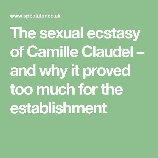 The sexual ecstasy of Camille Claudel – and why it proved too much for the establishment