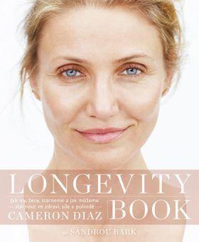 Longevity Book - Jak my, ženy, stárneme a jak můžeme stárnout ve zdraví, síle a pohodě. - Cameron Diaz; Sandra Bark