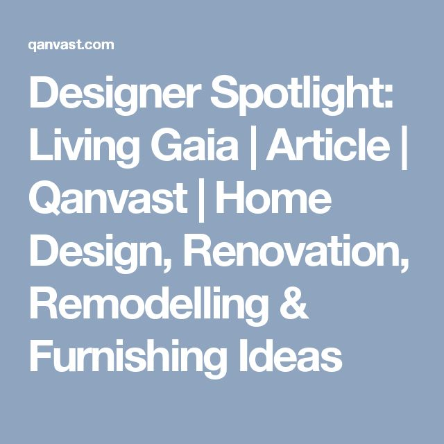 Designer Spotlight: Living Gaia