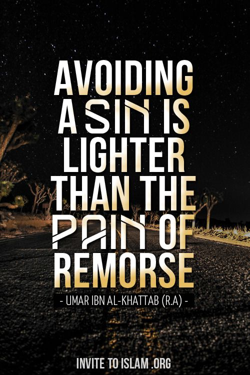 """Avoiding a sin is lighter than the pain of remorse."" - Umar Ibn al-Khattab ( رضي الله عنه )"