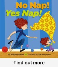No nap! yes nap! / by Margie Palatini ; illustrated by Dan Yaccarino. Simple text and repetition with child's voice :)