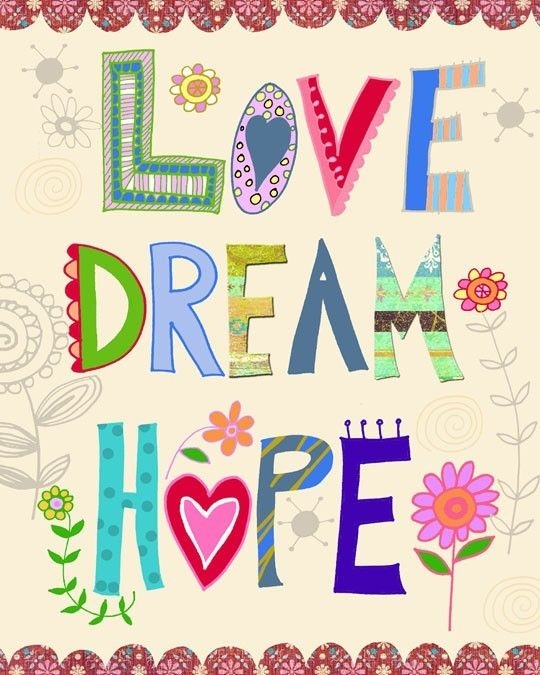 Love Dream Hope art print by Beth Nadler Love this!!!