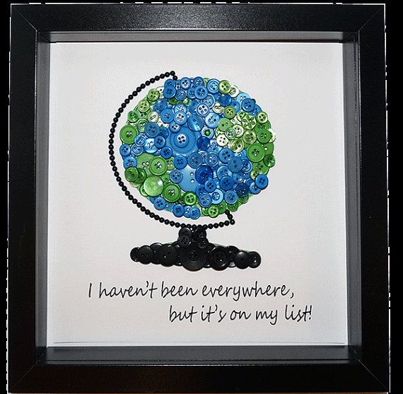 Personalised Button Globe, Framed World Map with Quote, I haven't travelled everywhere but it is on my list.