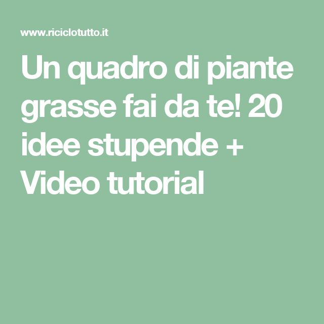 Un quadro di piante grasse fai da te! 20 idee stupende + Video tutorial
