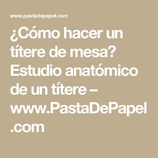 ¿Cómo hacer un títere de mesa? Estudio anatómico de un títere – www.PastaDePapel.com