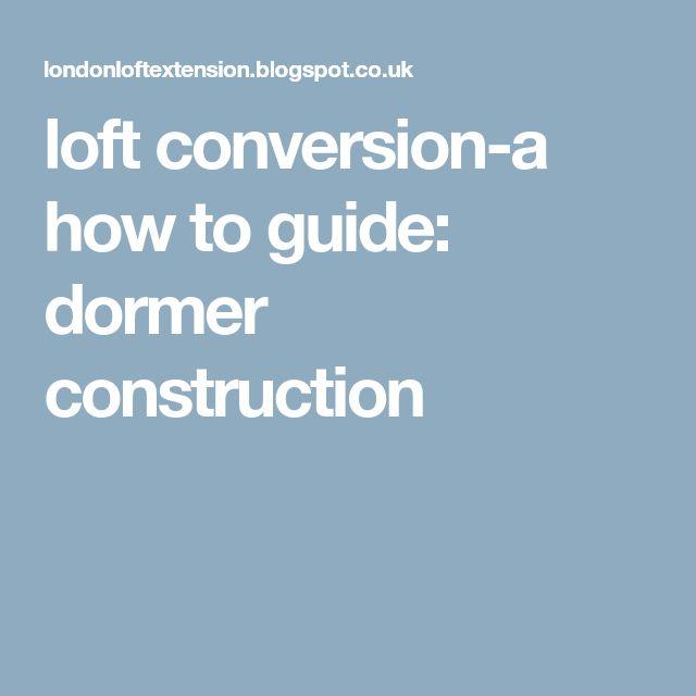 loft conversion-a how to guide: dormer construction