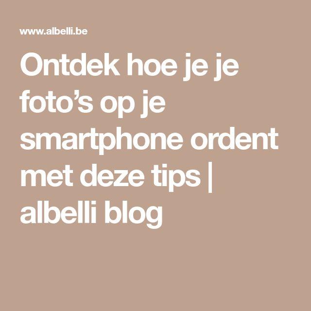 Ontdek hoe je je foto's op je smartphone ordent met deze tips | albelli blog