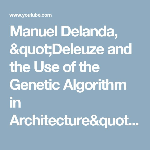 """Manuel Delanda, """"Deleuze and the Use of the Genetic Algorithm in Architecture"""" - YouTube"""